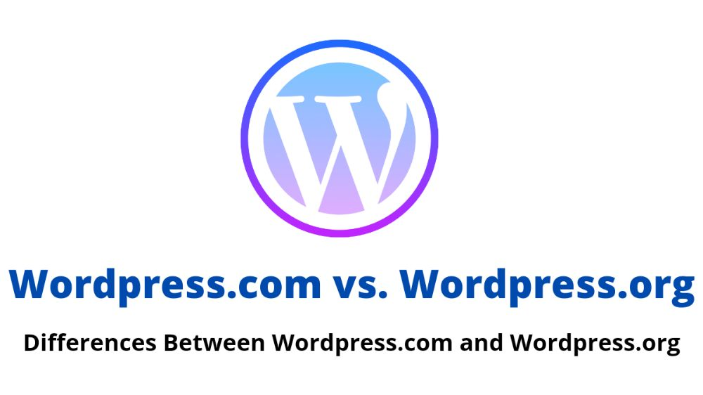 Differences Between WordPress.com and Wordpress.org (Pros and Cons) 2021