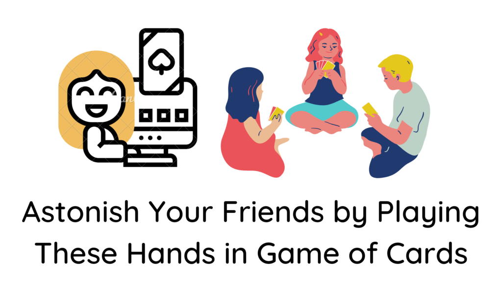 Astonish Your Friends by Playing These Hands in Game of Cards