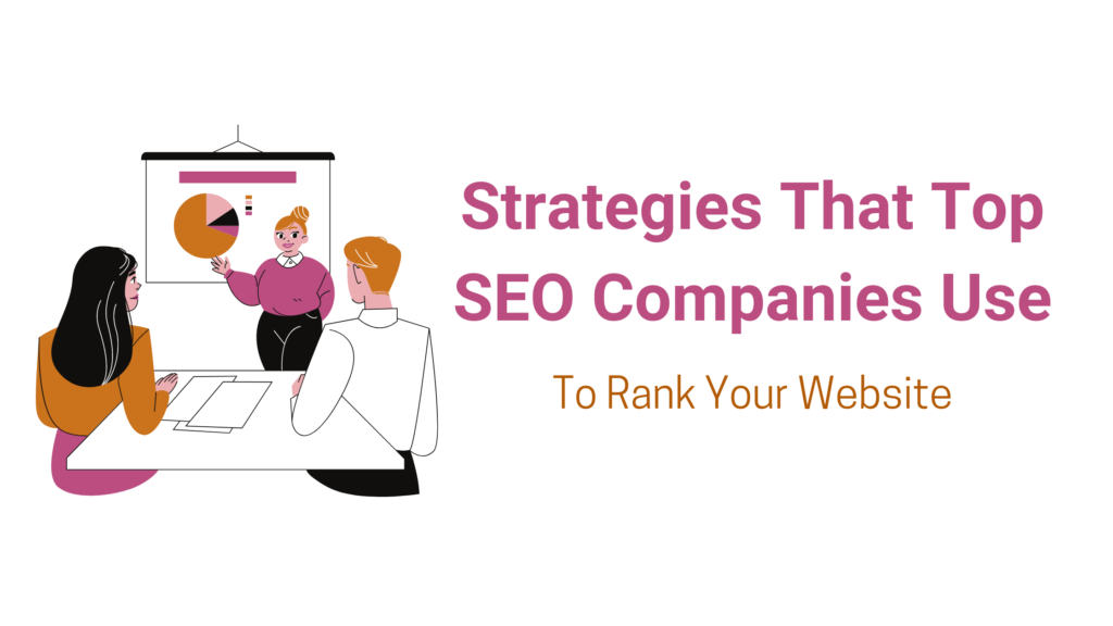 Strategies That Top SEO Companies Use To Optimize Your Brand For Ranking
